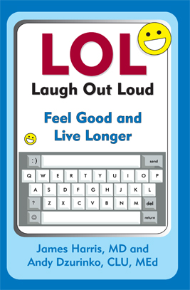 LOL (Laugh Out Loud): Feel Good and Live Longer, By James Harris, M.D. and Andy Dzurinko, CLU, ChFC